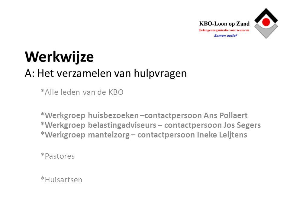 Werkwijze A: Het verzamelen van hulpvragen *Alle leden van de KBO *Werkgroep huisbezoeken –contactpersoon Ans Pollaert *Werkgroep belastingadviseurs –