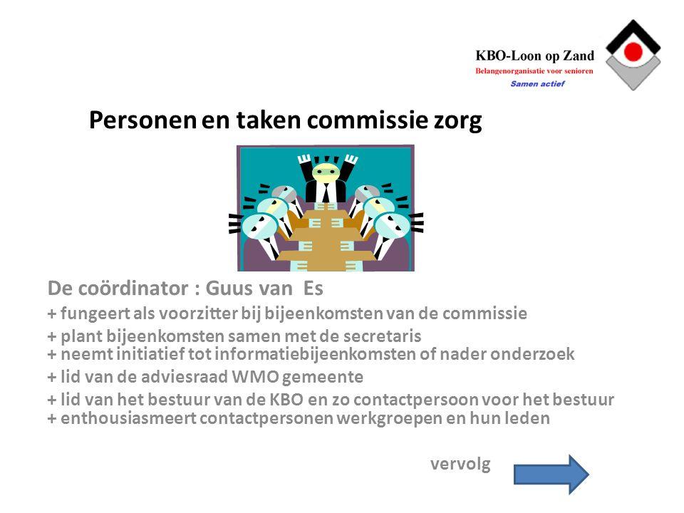 Personen en taken commissie zorg De coördinator : Guus van Es + fungeert als voorzitter bij bijeenkomsten van de commissie + plant bijeenkomsten samen