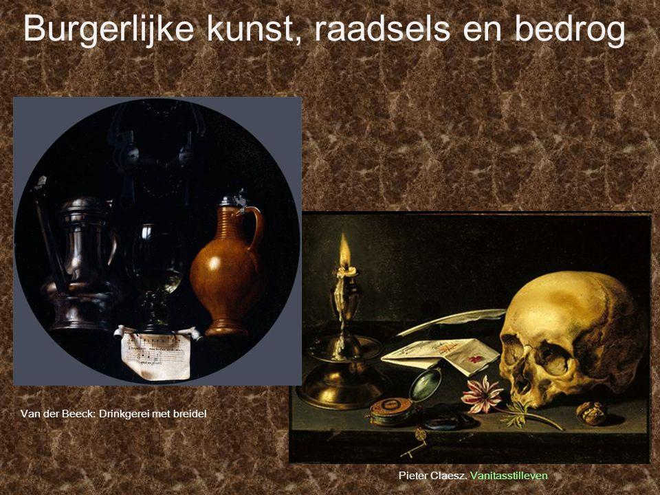 Burgerlijke kunst, raadsels en bedrog Pieter Claesz. Vanitasstilleven Van der Beeck: Drinkgerei met breidel