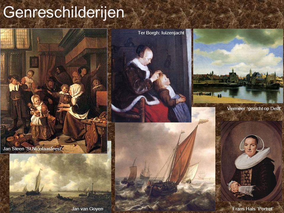 Genreschilderijen Jan Steen 'St.Nicolaasfeest' Frans Hals ' Portret ' Vermeer 'gezicht op Delft' Ter Borgh: luizenjacht Jan van Goyen