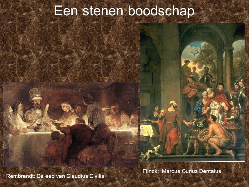 Een stenen boodschap Rembrandt: De eed van Claudius Civilis ' Flinck: ' Marcus Curius Dentalus '