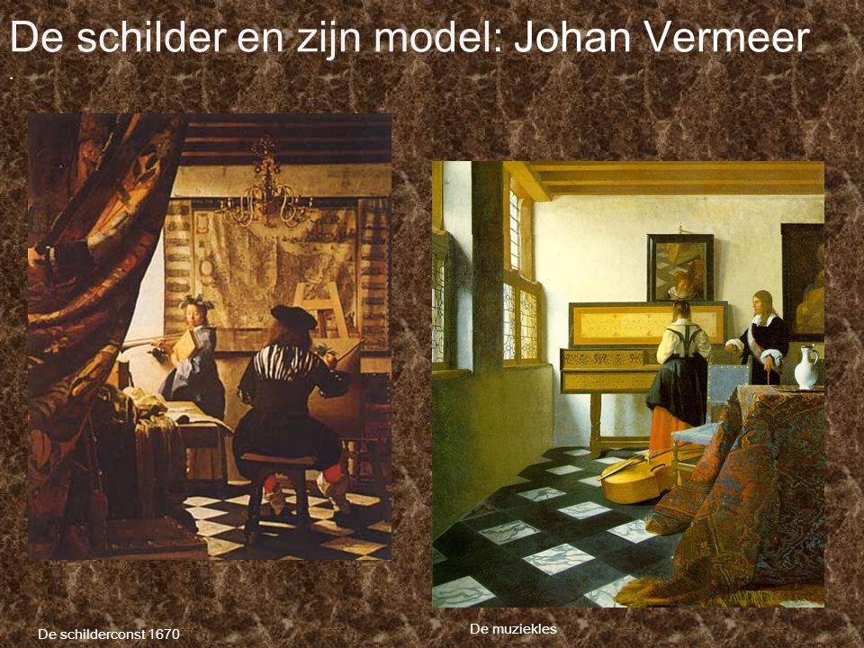 De schilder en zijn model: Johan Vermeer De schilderconst 1670 De muziekles.
