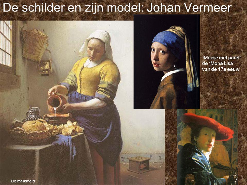 De melkmeid De schilder en zijn model: Johan Vermeer ' Meisje met parel ' de ' Mona Lisa ' van de 17e eeuw.