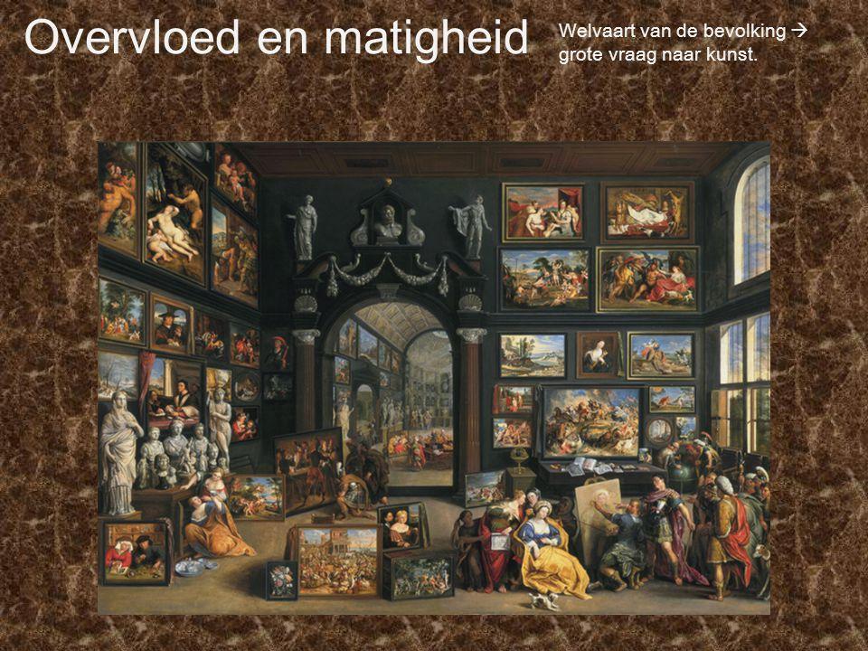 Overvloed en matigheid Welvaart van de bevolking  grote vraag naar kunst.