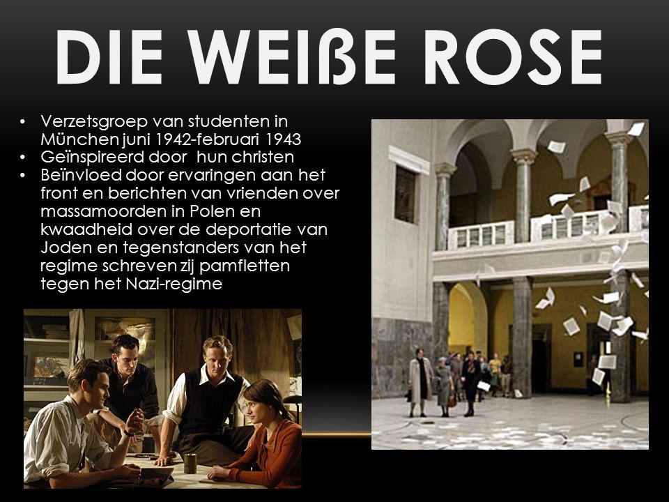 DIE WEIßE ROSE Verzetsgroep van studenten in München juni 1942-februari 1943 Geïnspireerd door hun christen Beïnvloed door ervaringen aan het front en