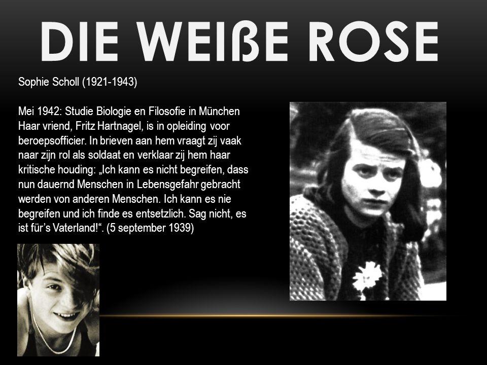 DIE WEIßE ROSE Sophie Scholl (1921-1943) Mei 1942: Studie Biologie en Filosofie in München Haar vriend, Fritz Hartnagel, is in opleiding voor beroepso