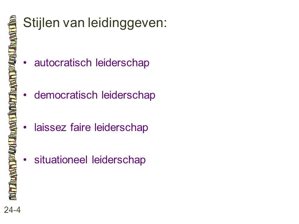 Stijlen van leidinggeven: 24-4 autocratisch leiderschap democratisch leiderschap laissez faire leiderschap situationeel leiderschap