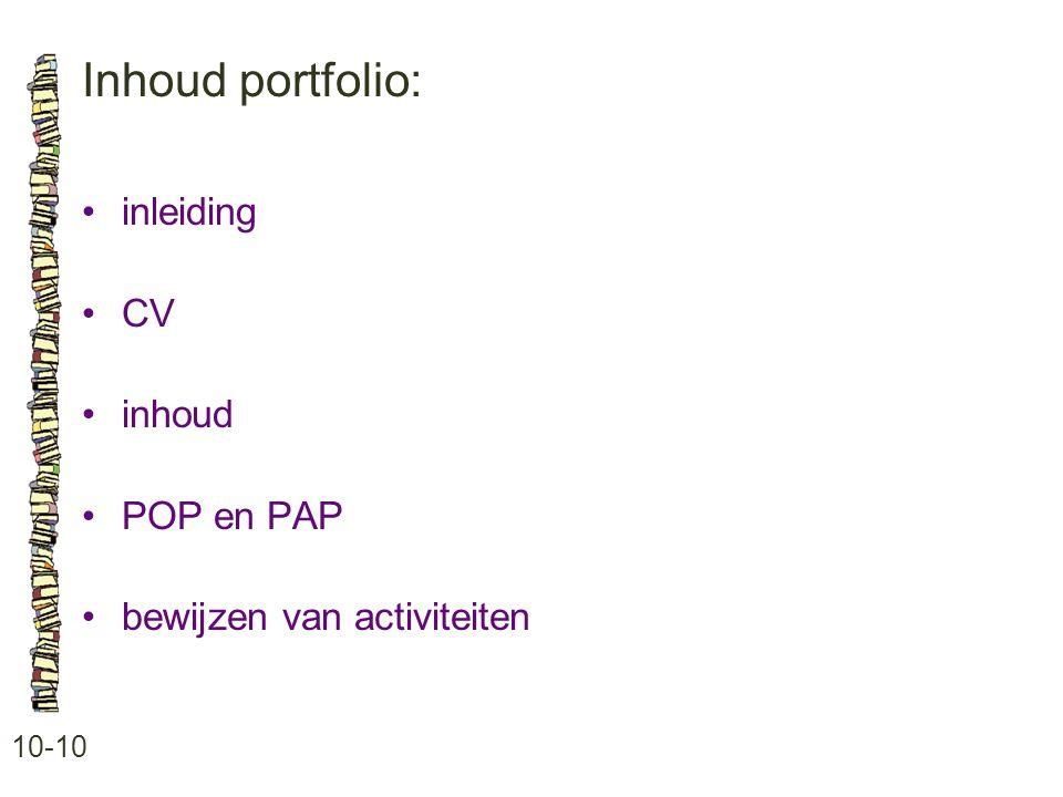 Inhoud portfolio: 10-10 inleiding CV inhoud POP en PAP bewijzen van activiteiten