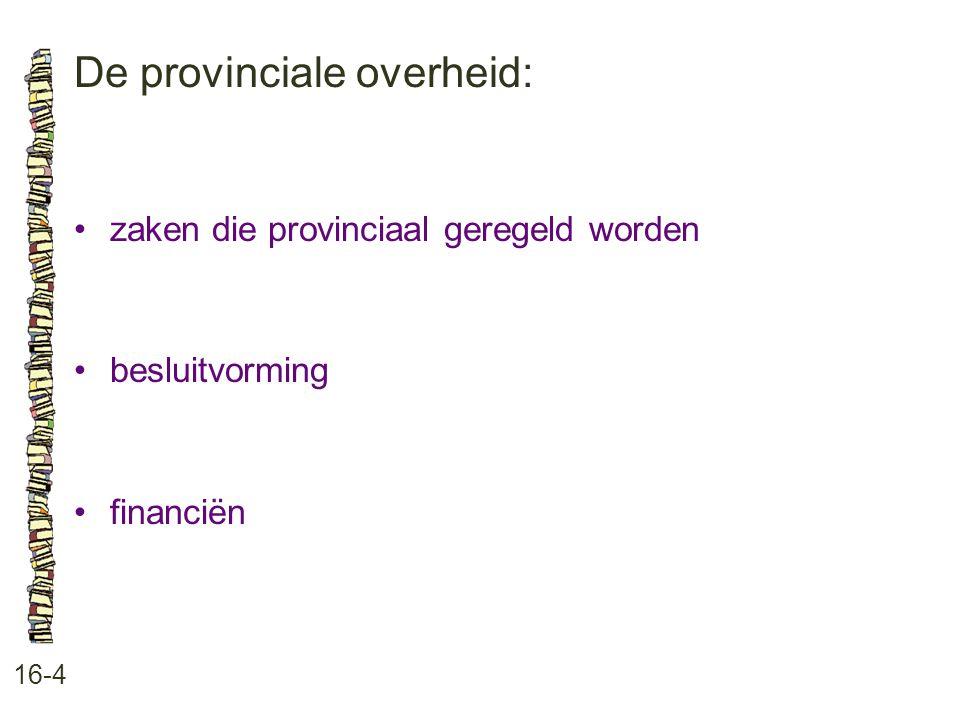 De provinciale overheid: 16-4 zaken die provinciaal geregeld worden besluitvorming financiën