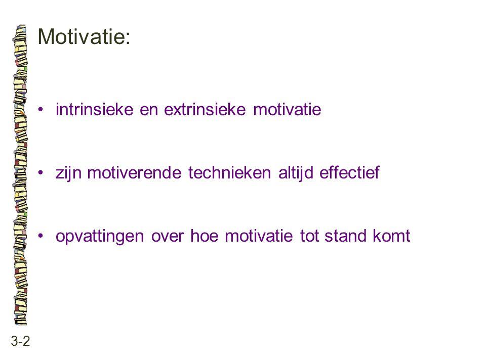 Motivatie: 3-2 intrinsieke en extrinsieke motivatie zijn motiverende technieken altijd effectief opvattingen over hoe motivatie tot stand komt