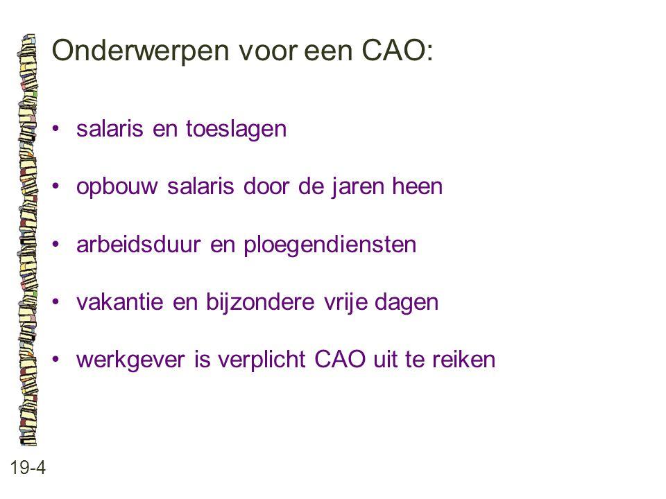 Onderwerpen voor een CAO: 19-4 salaris en toeslagen opbouw salaris door de jaren heen arbeidsduur en ploegendiensten vakantie en bijzondere vrije dage
