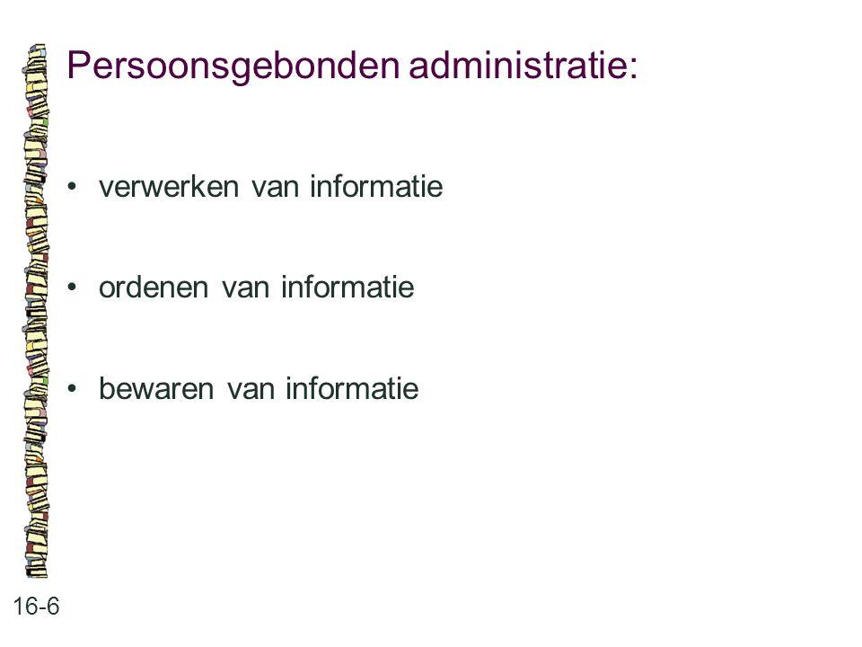 Persoonsgebonden administratie: 16-6 verwerken van informatie ordenen van informatie bewaren van informatie
