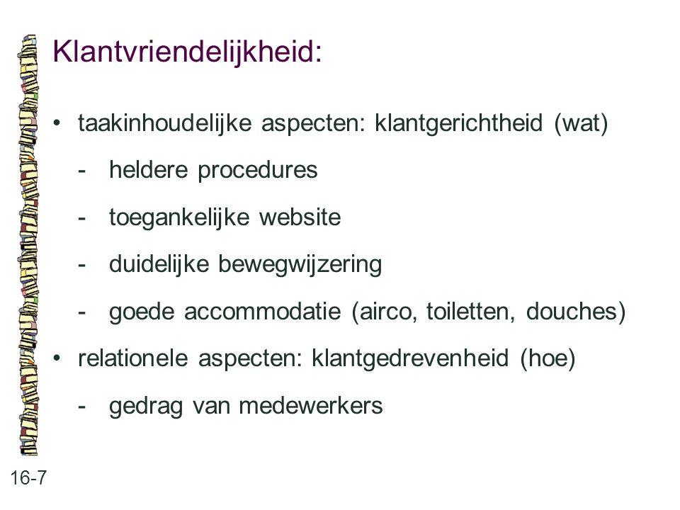 Klantvriendelijkheid: 16-7 taakinhoudelijke aspecten: klantgerichtheid (wat) -heldere procedures -toegankelijke website -duidelijke bewegwijzering -go
