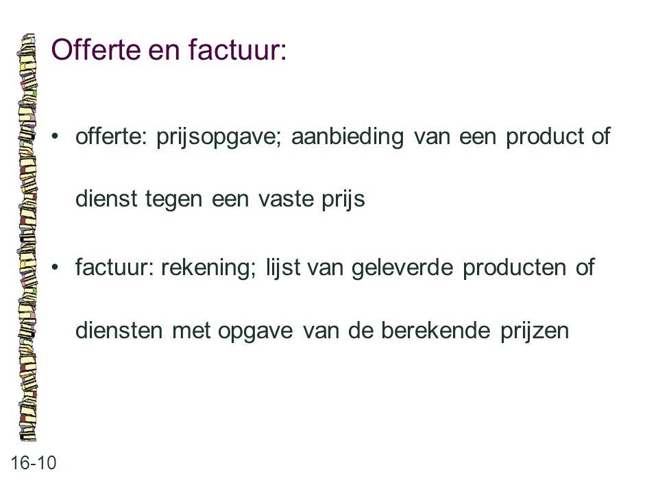 Offerte en factuur: 16-10 offerte: prijsopgave; aanbieding van een product of dienst tegen een vaste prijs factuur: rekening; lijst van geleverde prod