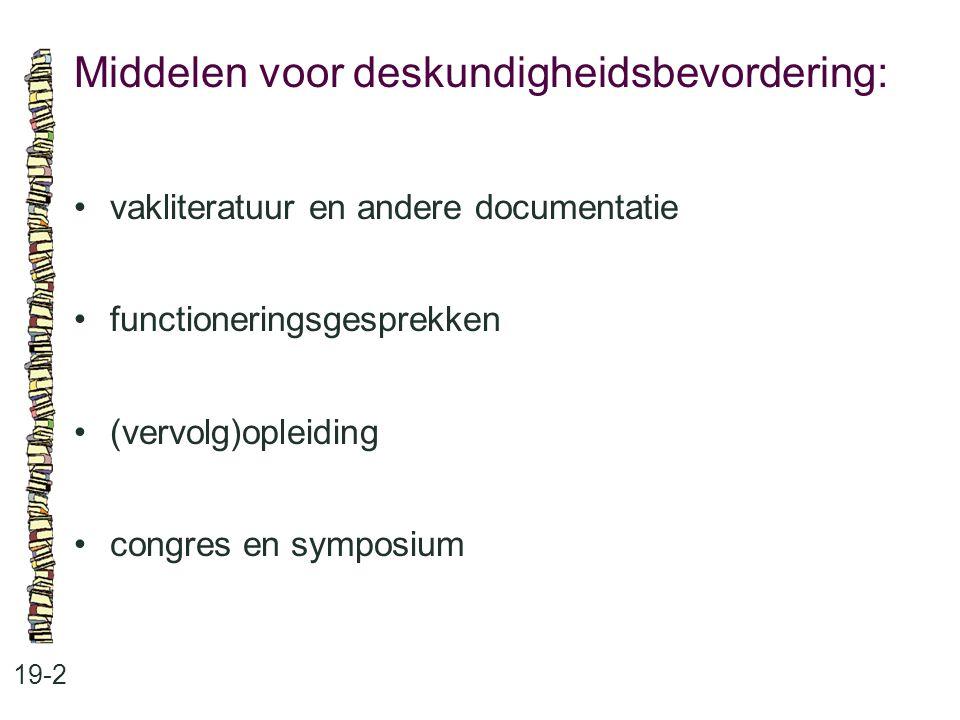 Middelen voor deskundigheidsbevordering: 19-2 vakliteratuur en andere documentatie functioneringsgesprekken (vervolg)opleiding congres en symposium