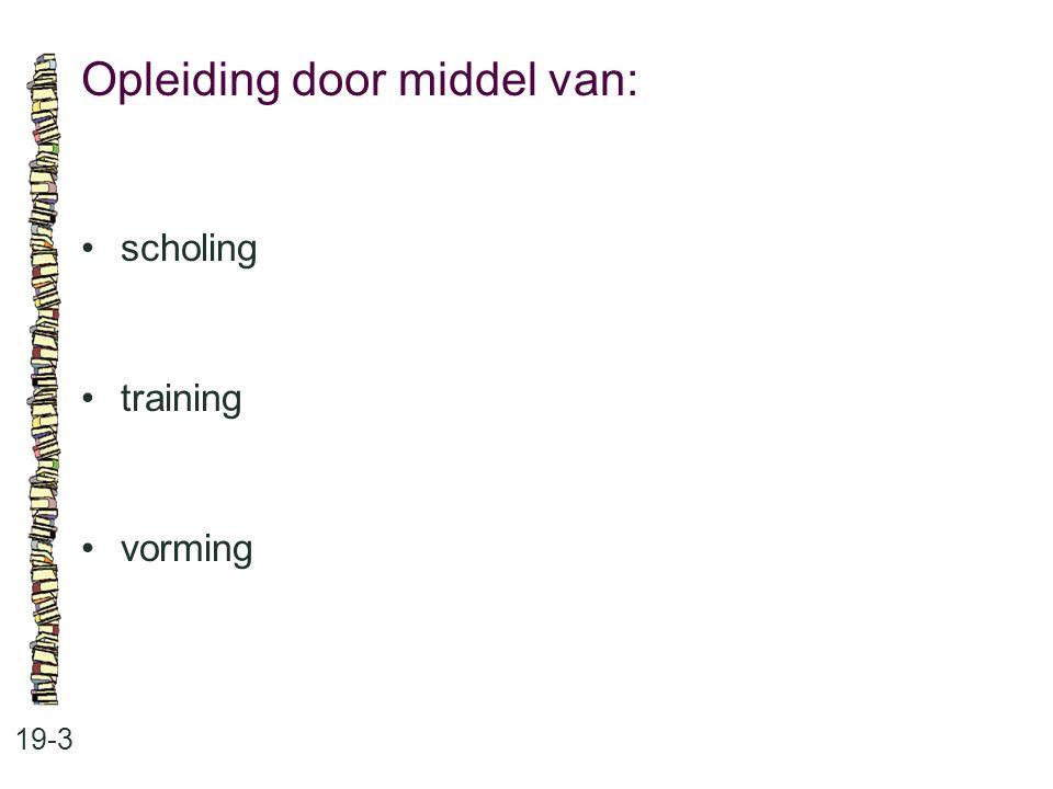 Opleiding door middel van: 19-3 scholing training vorming