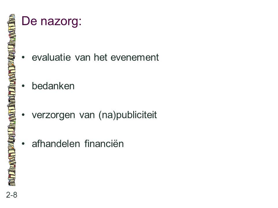 De nazorg: 2-8 evaluatie van het evenement bedanken verzorgen van (na)publiciteit afhandelen financiën