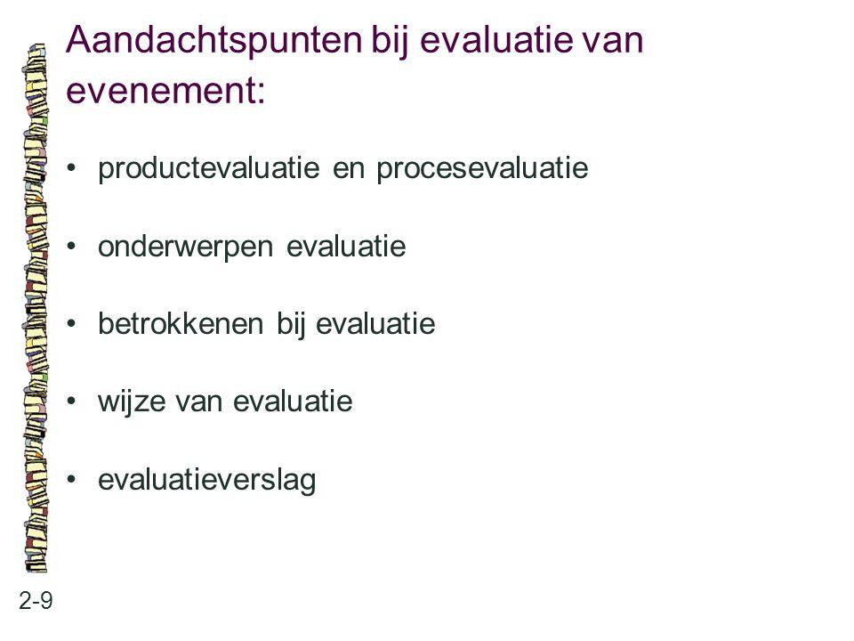 Aandachtspunten bij evaluatie van evenement: 2-9 productevaluatie en procesevaluatie onderwerpen evaluatie betrokkenen bij evaluatie wijze van evaluat