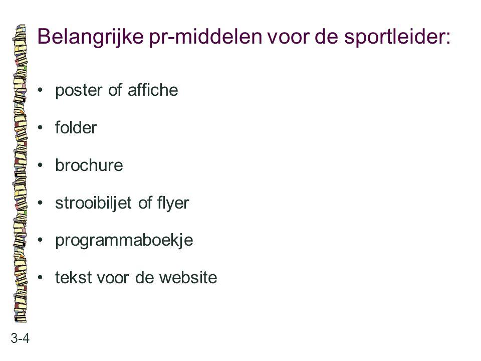 Belangrijke pr-middelen voor de sportleider: 3-4 poster of affiche folder brochure strooibiljet of flyer programmaboekje tekst voor de website