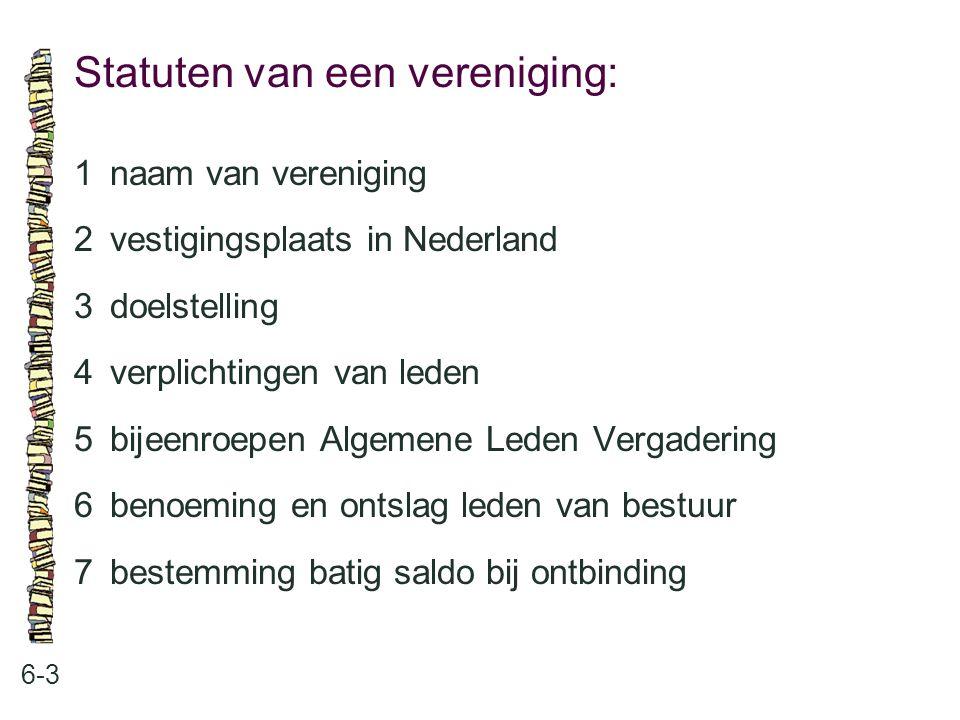 Statuten van een vereniging: 6-3 1naam van vereniging 2vestigingsplaats in Nederland 3doelstelling 4verplichtingen van leden 5bijeenroepen Algemene Le