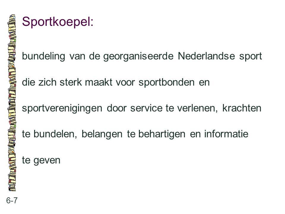 Sportkoepel: 6-7 bundeling van de georganiseerde Nederlandse sport die zich sterk maakt voor sportbonden en sportverenigingen door service te verlenen