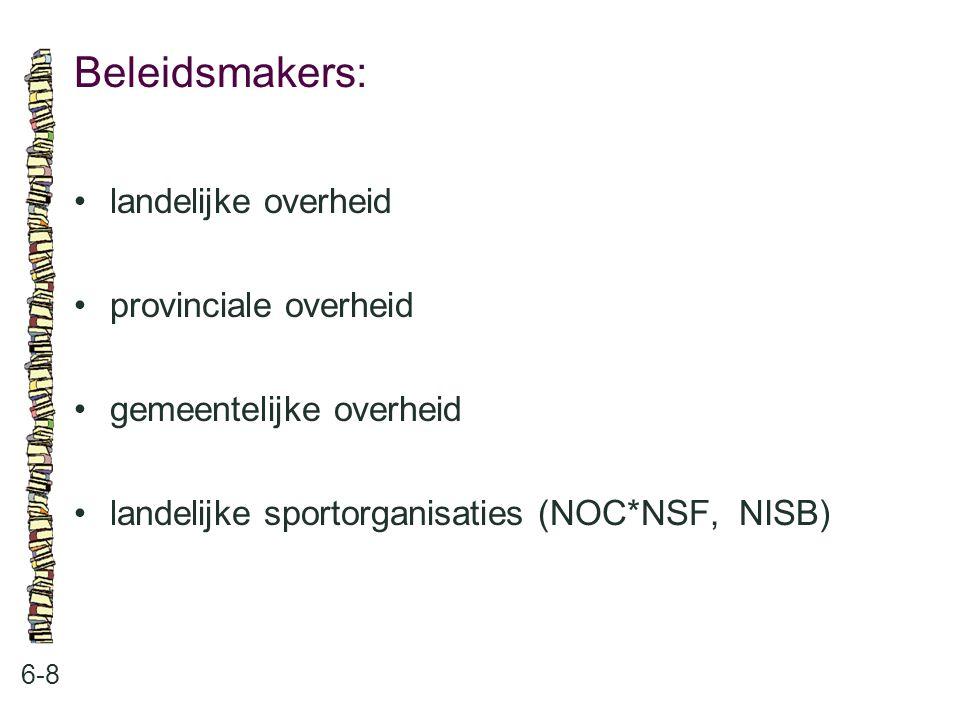 Beleidsmakers: 6-8 landelijke overheid provinciale overheid gemeentelijke overheid landelijke sportorganisaties (NOC*NSF, NISB)