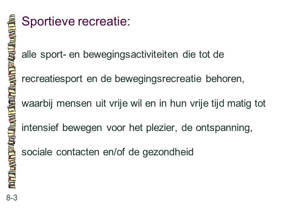 Sportieve recreatie: 8-3 alle sport- en bewegingsactiviteiten die tot de recreatiesport en de bewegingsrecreatie behoren, waarbij mensen uit vrije wil