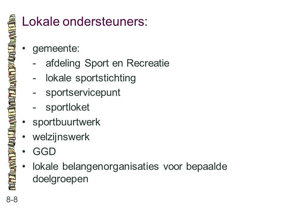 Lokale ondersteuners: 8-8 gemeente: -afdeling Sport en Recreatie -lokale sportstichting -sportservicepunt -sportloket sportbuurtwerk welzijnswerk GGD