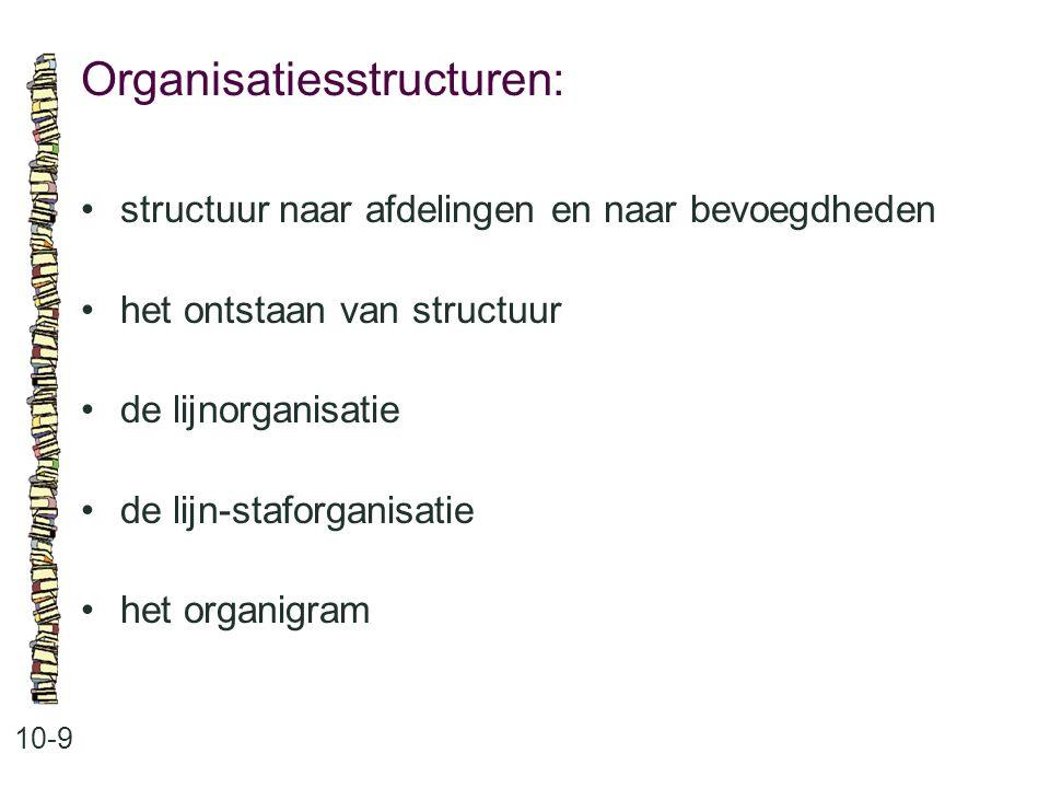 Organisatiesstructuren: 10-9 structuur naar afdelingen en naar bevoegdheden het ontstaan van structuur de lijnorganisatie de lijn-staforganisatie het