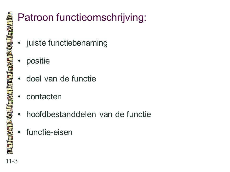 Patroon functieomschrijving: 11-3 juiste functiebenaming positie doel van de functie contacten hoofdbestanddelen van de functie functie-eisen