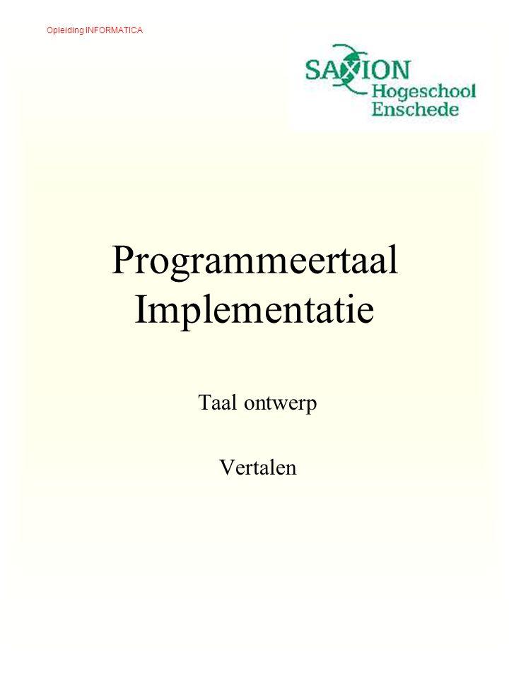 Opleiding INFORMATICA Programmeertaal Implementatie Taal ontwerp Vertalen