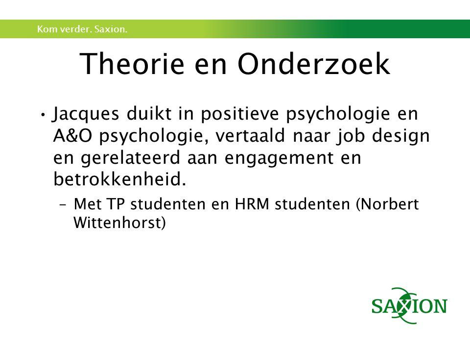 Kom verder. Saxion. Theorie en Onderzoek Jacques duikt in positieve psychologie en A&O psychologie, vertaald naar job design en gerelateerd aan engage