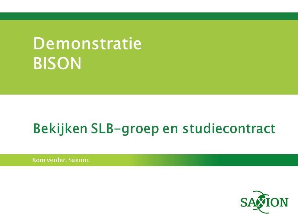 Kom verder. Saxion. Demonstratie BISON Bekijken SLB-groep en studiecontract