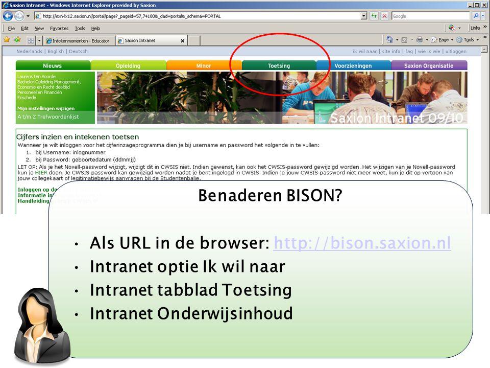 Kom verder. Saxion. Benaderen BISON? Als URL in de browser: http://bison.saxion.nlhttp://bison.saxion.nl Intranet optie Ik wil naar Intranet tabblad T
