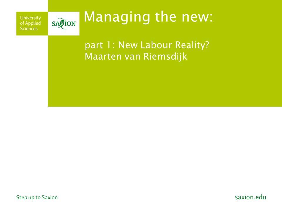 part 1: New Labour Reality? Maarten van Riemsdijk Managing the new: