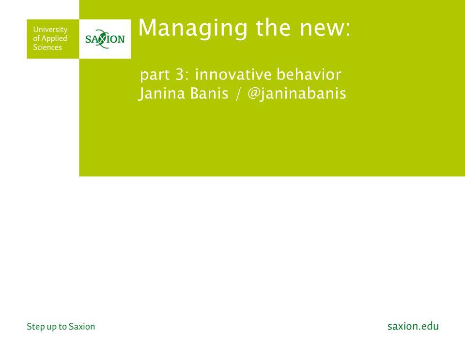 part 3: innovative behavior Janina Banis / @janinabanis Managing the new: