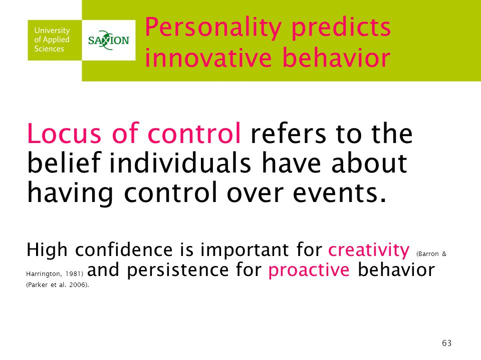 63 Personality predicts innovative behavior Locus of control refers to the belief individuals have about having control over events.