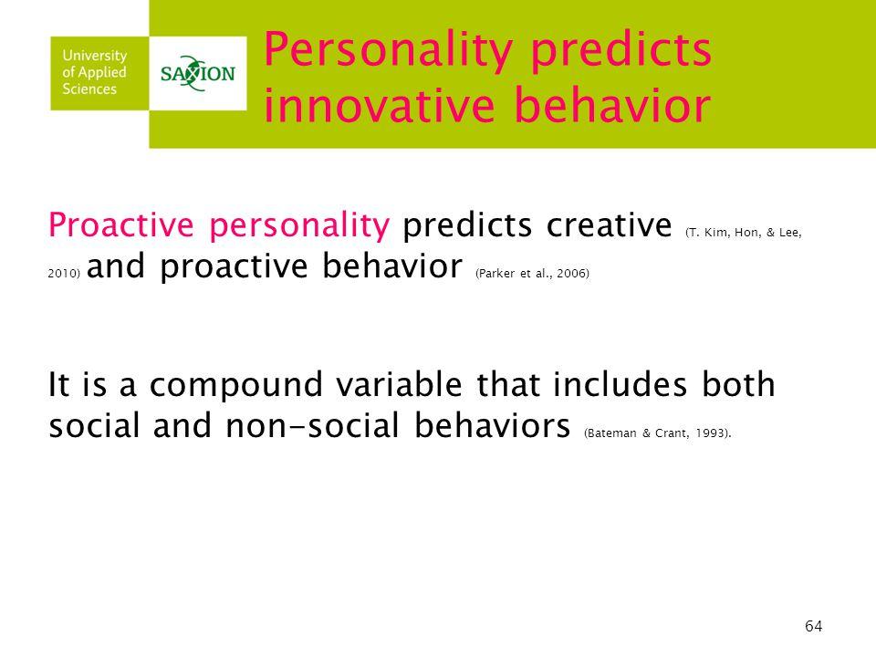 64 Personality predicts innovative behavior Proactive personality predicts creative (T.