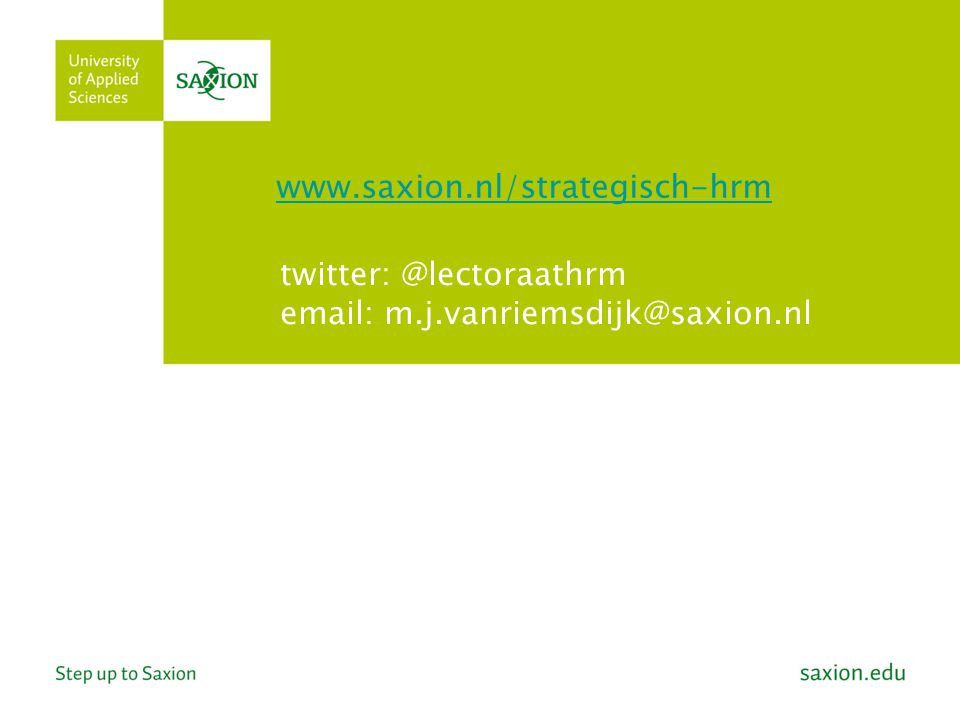 www.saxion.nl/strategisch-hrm twitter: @lectoraathrm email: m.j.vanriemsdijk@saxion.nl