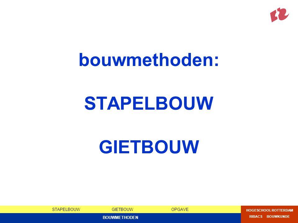 STAPELBOUWGIETBOUWOPGAVE HOGESCHOOL ROTTERDAM RIBACS BOUWKUNDE BOUWMETHODEN bouwmethoden: STAPELBOUW GIETBOUW