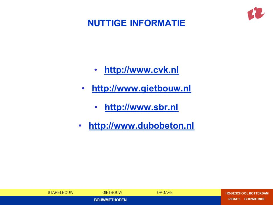 STAPELBOUWGIETBOUWOPGAVE HOGESCHOOL ROTTERDAM RIBACS BOUWKUNDE BOUWMETHODEN NUTTIGE INFORMATIE http://www.cvk.nl http://www.gietbouw.nl http://www.sbr
