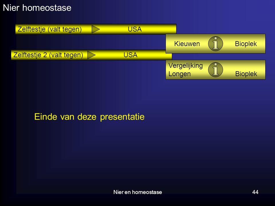 Nier en homeostase44 Nier homeostase Einde van deze presentatie Zelftestje (valt tegen)USA Zelftestje 2 (valt tegen)USA Vergelijking Longen Bioplek Ki