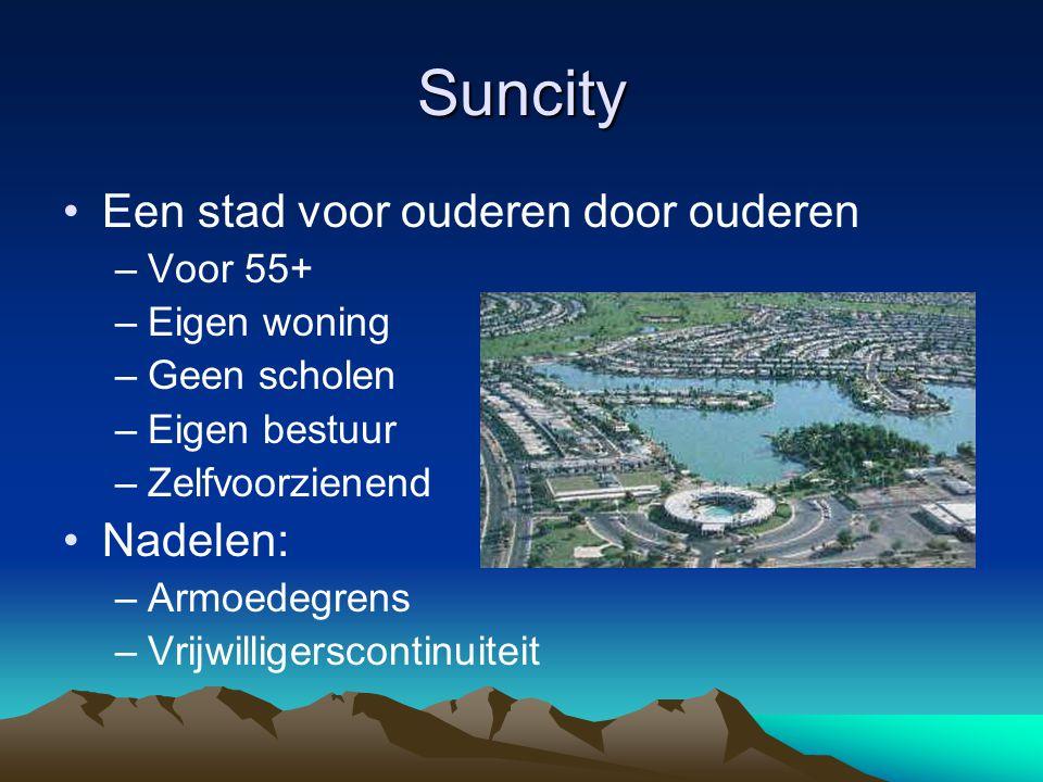 Suncity Een stad voor ouderen door ouderen –Voor 55+ –Eigen woning –Geen scholen –Eigen bestuur –Zelfvoorzienend Nadelen: –Armoedegrens –Vrijwilligerscontinuiteit