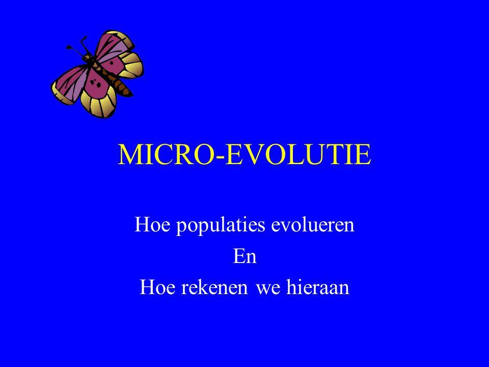 MICRO-EVOLUTIE Hoe populaties evolueren En Hoe rekenen we hieraan