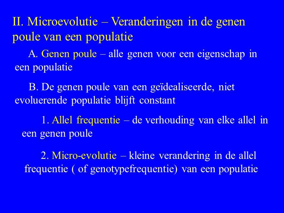 II. Microevolutie – Veranderingen in de genen poule van een populatie A. Genen poule – alle genen voor een eigenschap in een populatie B. De genen pou