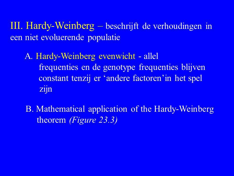 III. Hardy-Weinberg – beschrijft de verhoudingen in een niet evoluerende populatie B. Mathematical application of the Hardy-Weinberg theorem (Figure 2