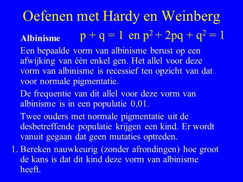 Oefenen met Hardy en Weinberg Albinisme Een bepaalde vorm van albinisme berust op een afwijking van één enkel gen. Het allel voor deze vorm van albini