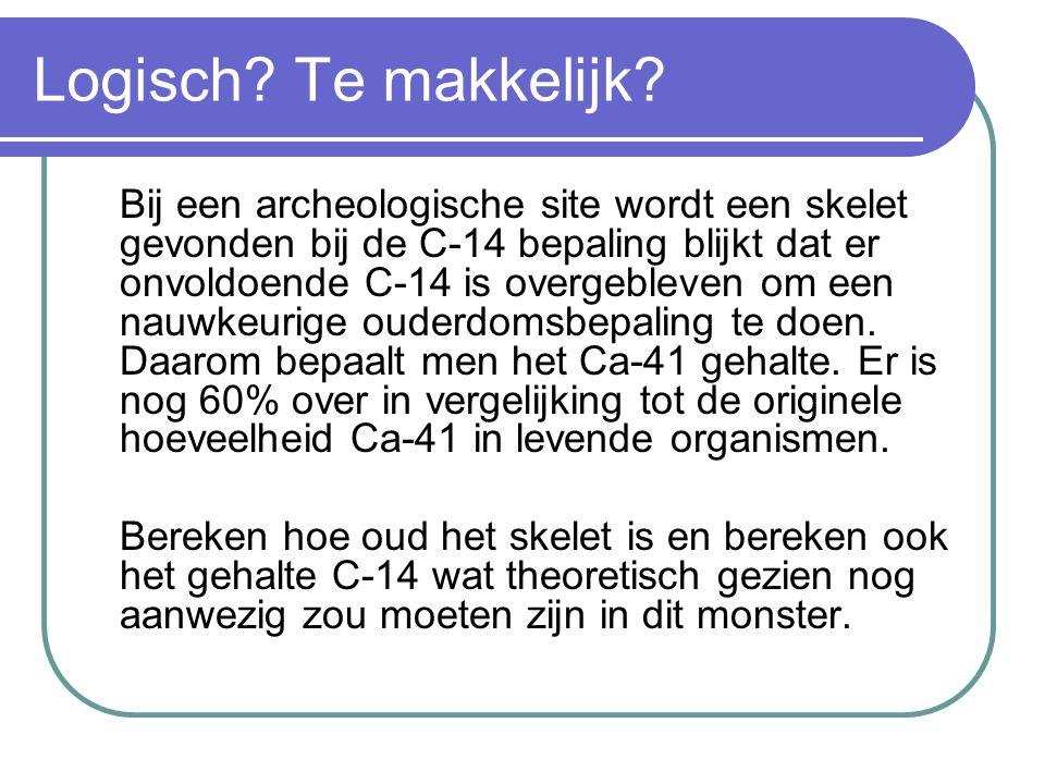 Logisch? Te makkelijk? Bij een archeologische site wordt een skelet gevonden bij de C-14 bepaling blijkt dat er onvoldoende C-14 is overgebleven om ee
