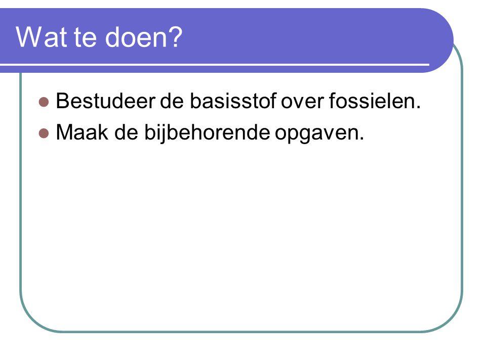 Wat te doen? Bestudeer de basisstof over fossielen. Maak de bijbehorende opgaven.