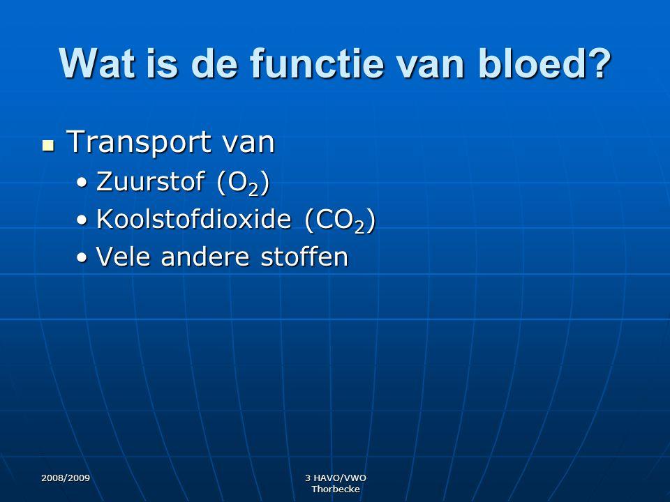 2008/20093 HAVO/VWO Thorbecke Wat is de functie van bloed? Transport van Transport van Zuurstof (O 2 )Zuurstof (O 2 ) Koolstofdioxide (CO 2 )Koolstofd